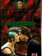La Caverne de la rose d'or : La princesse rebelle La sorcière Noire