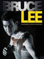 Bruce Lee - Naissance d'une légende
