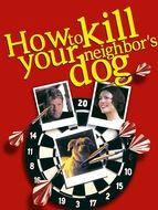 Comment tuer le chien de son voisin