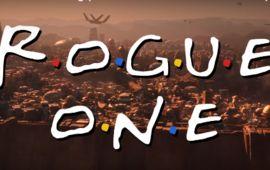 Rogue One se transforme en générique de Friends dans une amusante vidéo
