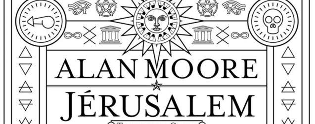 Jerusalem : le Magnum Opus d'Alan Moore qui vaporise la rentrée littéraire